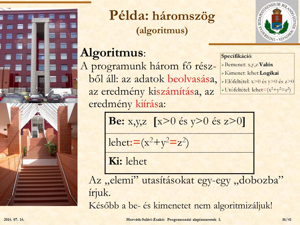 ELTE Példa: háromszög (algoritmus) Algoritmus : A programunk három fő rész- ből áll: az adatok beolvasása, az eredmény kiszámítása, az eredmény kiírás