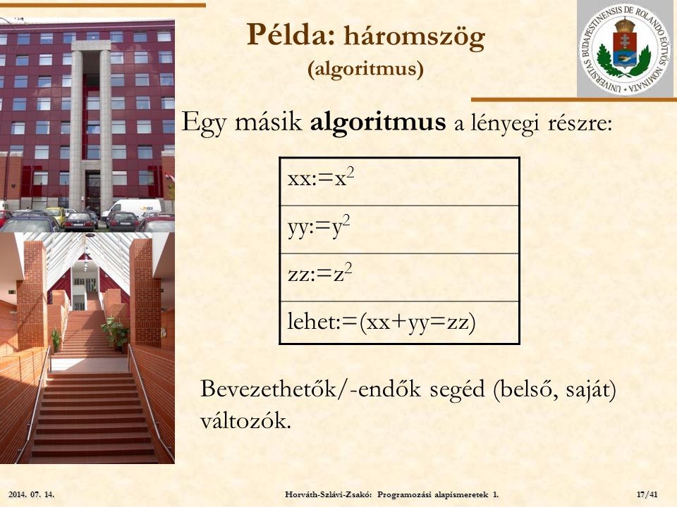 ELTE Példa: háromszög (algoritmus) Egy másik algoritmus a lényegi részre: Bevezethetők/-endők segéd (belső, saját) változók. xx:=x 2 yy:=y 2 zz:=z 2 l