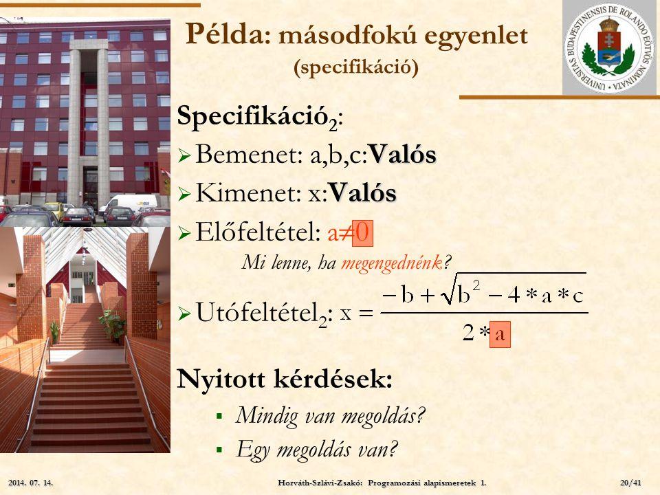 ELTE Példa : másodfokú egyenlet (specifikáció) Specifikáció 2 : Valós  Bemenet: a,b,c:Valós Valós  Kimenet: x:Valós  Előfeltétel: a  0 Mi lenne, h