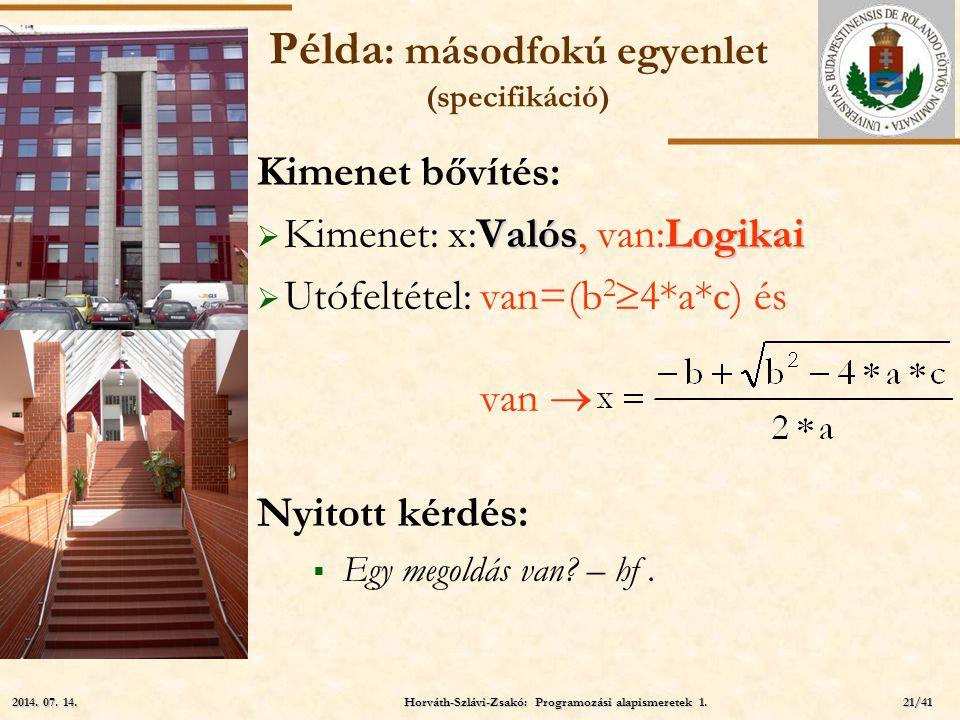 ELTE Példa : másodfokú egyenlet (specifikáció) Kimenet bővítés: Valós, Logikai  Kimenet: x:Valós, van:Logikai  Utófeltétel: van=(b 2  4*a*c) és van