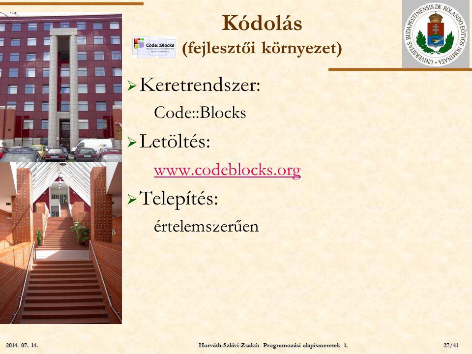 ELTE Kódolás (fejlesztői környezet)  Keretrendszer: Code::Blocks  Letöltés: www.codeblocks.org  Telepítés: értelemszerűen Horváth-Szlávi-Zsakó: Pro