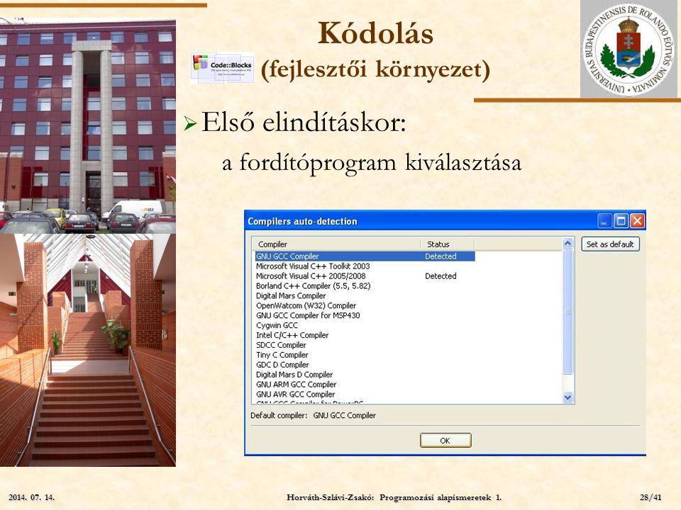 ELTE  Első elindításkor: a fordítóprogram kiválasztása Kódolás (fejlesztői környezet) Horváth-Szlávi-Zsakó: Programozási alapismeretek 1. 2014. 07. 1