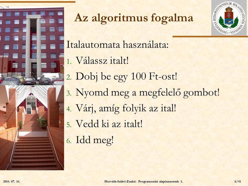 ELTE Az algoritmus fogalma Italautomata használata: 1. Válassz italt! 2. Dobj be egy 100 Ft-ost! 3. Nyomd meg a megfelelő gombot! 4. Várj, amíg folyik