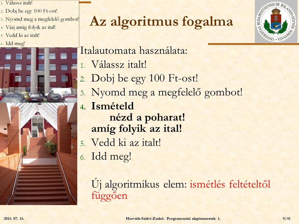 ELTE Az algoritmus fogalma Italautomata használata: 1. Válassz italt! 2. Dobj be egy 100 Ft-ost! 3. Nyomd meg a megfelelő gombot! 4. Ismételd nézd a p
