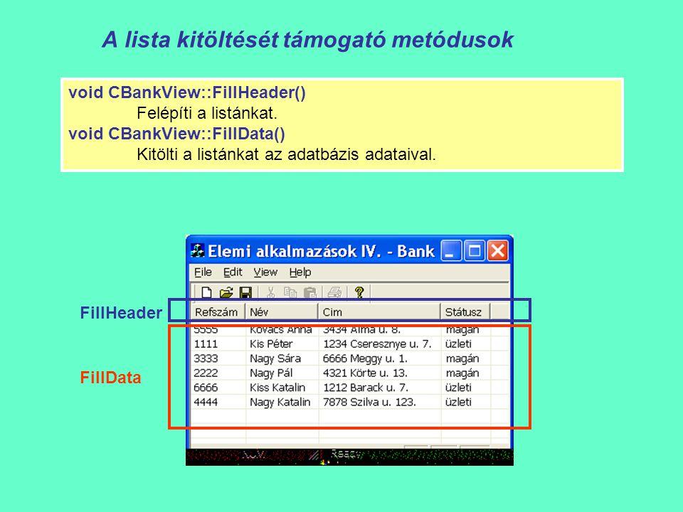 A lista kitöltését támogató metódusok void CBankView::FillHeader() Felépíti a listánkat. void CBankView::FillData() Kitölti a listánkat az adatbázis a