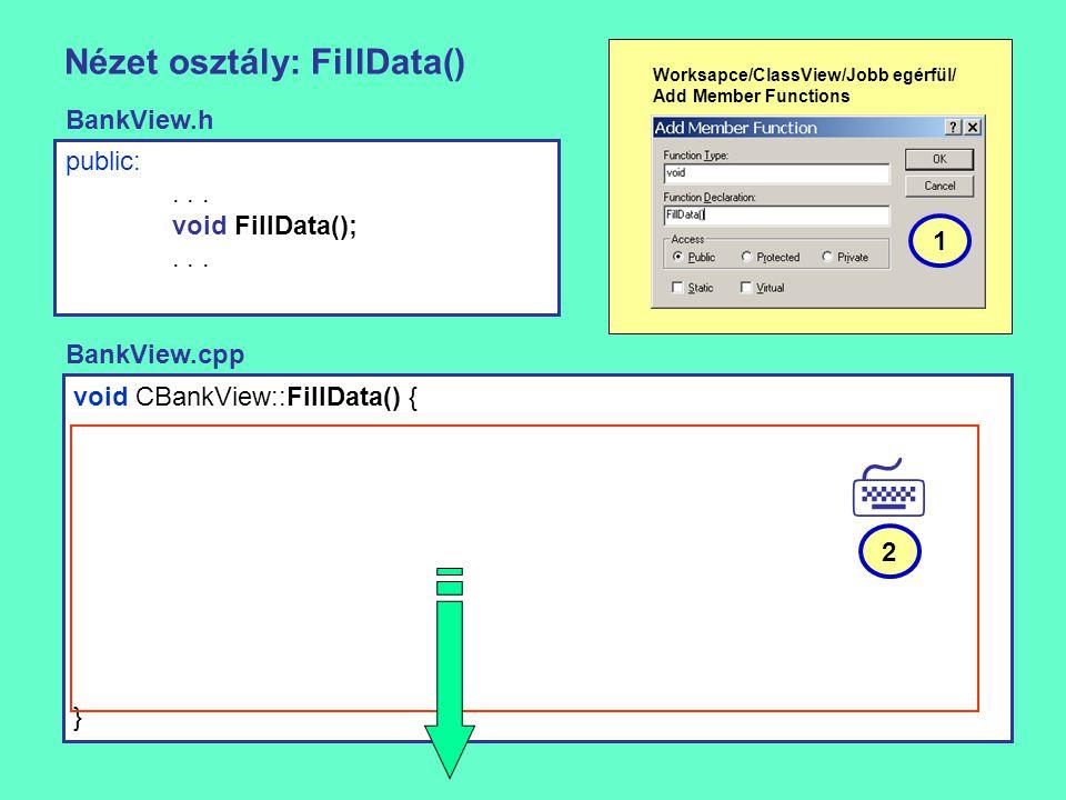 Nézet osztály: FillData() void CBankView::FillData() { } public:... void FillData();... BankView.h BankView.cpp Worksapce/ClassView/Jobb egérfül/ Add