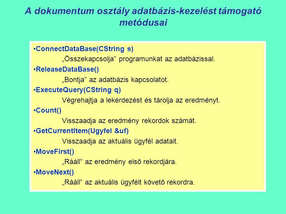 """A dokumentum osztály adatbázis-kezelést támogató metódusai ConnectDataBase(CString s) """"Összekapcsolja"""" programunkat az adatbázissal. ReleaseDataBase()"""