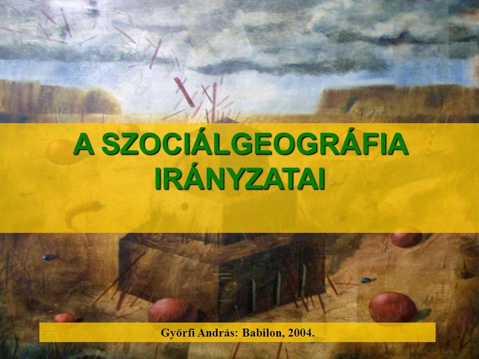 Győrfi András: Babilon, 2004. A SZOCIÁLGEOGRÁFIA IRÁNYZATAI