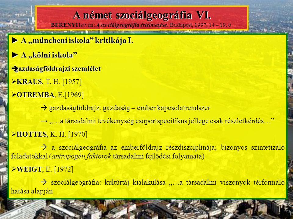 """► A """"müncheni iskola"""" kritikája I. ► A """"kölni iskola""""  gazdaságföldrajzi szemlélet KRAUS  KRAUS, T. H. [1957] OTREMBA  OTREMBA, E.[1969]  gazdaság"""