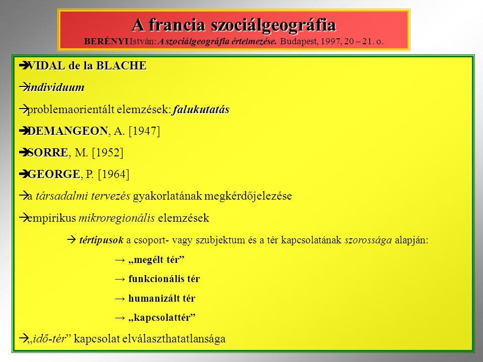 A francia szociálgeográfia A francia szociálgeográfia BERÉNYI István: A szociálgeográfia értelmezése. Budapest, 1997, 20 – 21. o. VIDAL de la BLACHE 