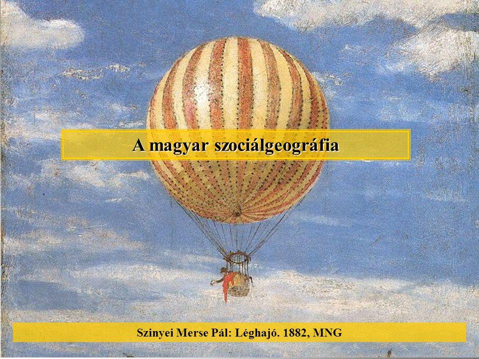 A magyar szociálgeográfia Szinyei Merse Pál: Léghajó. 1882, MNG
