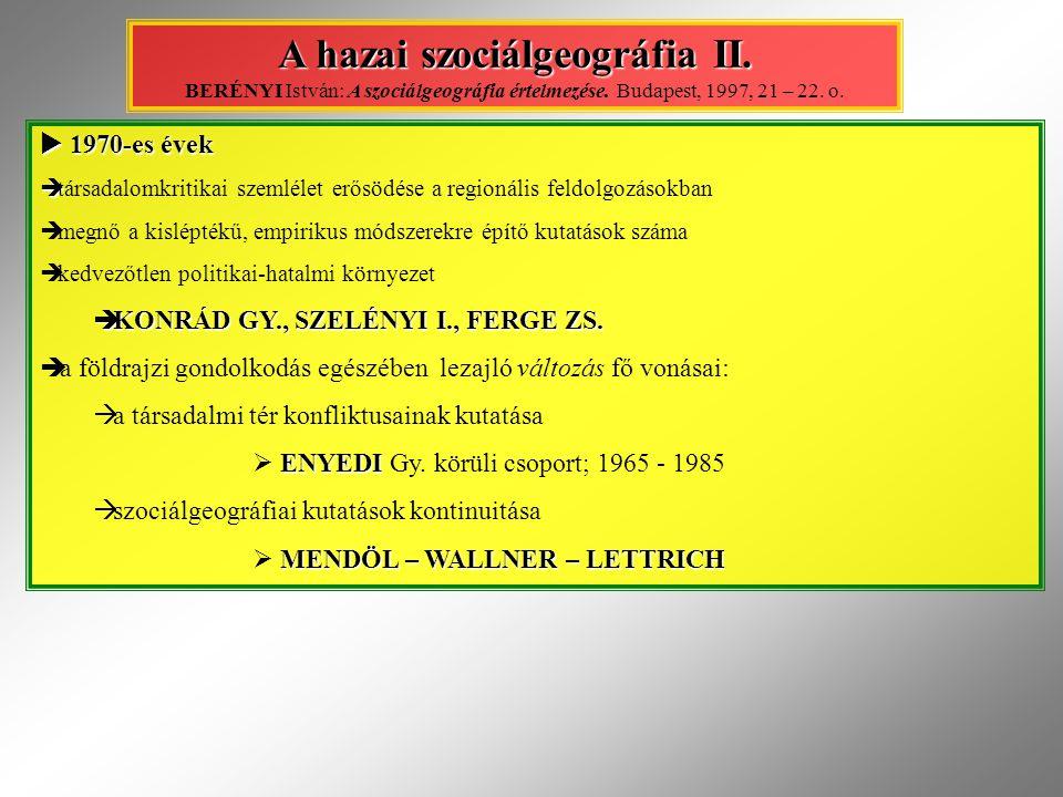 A hazai szociálgeográfia II. A hazai szociálgeográfia II. BERÉNYI István: A szociálgeográfia értelmezése. Budapest, 1997, 21 – 22. o.  1970-es évek 