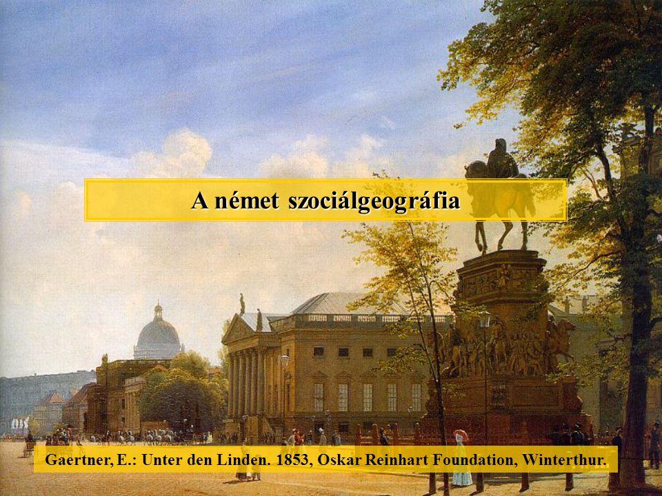 Gaertner, E.: Unter den Linden. 1853, Oskar Reinhart Foundation, Winterthur. A német szociálgeográfia