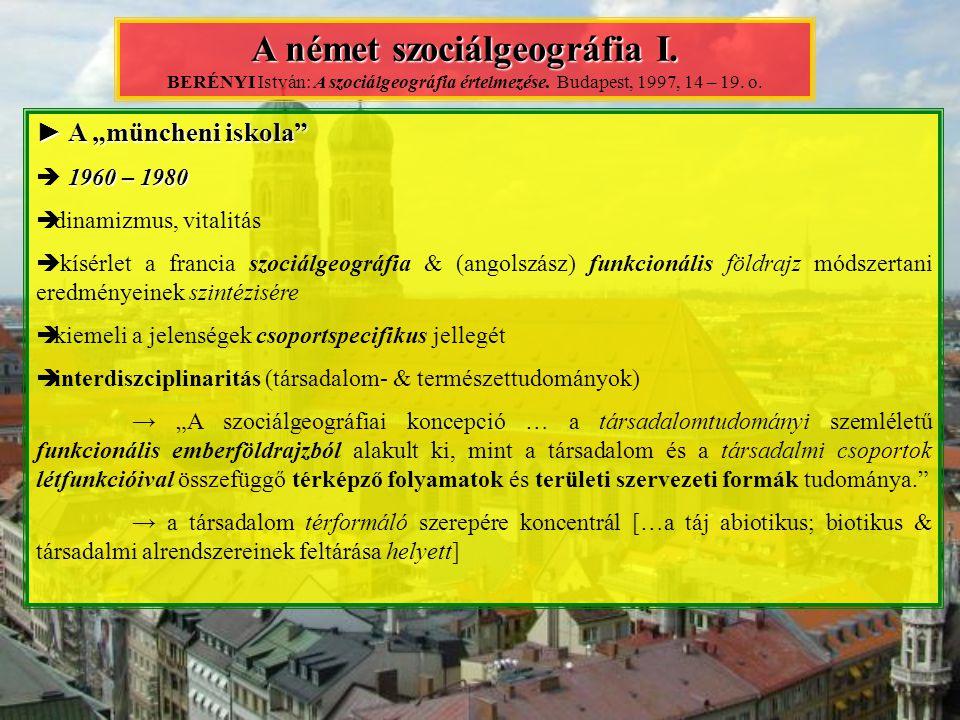 """► A """"müncheni iskola"""" 1960 – 1980  1960 – 1980  dinamizmus, vitalitás  kísérlet a francia szociálgeográfia & (angolszász) funkcionális földrajz mód"""