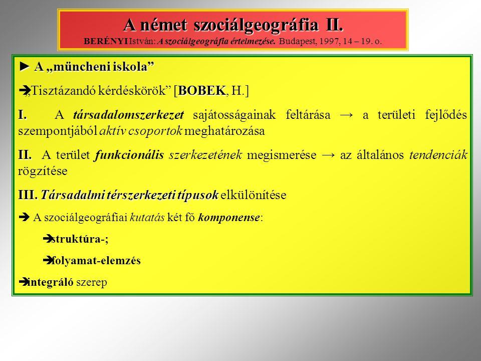 """► A """"müncheni iskola"""" BOBEK  """"Tisztázandó kérdéskörök"""" [BOBEK, H.] I. I. A társadalomszerkezet sajátosságainak feltárása → a területi fejlődés szempo"""