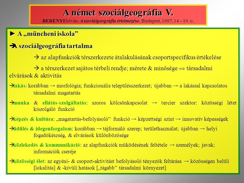 """► A """"müncheni iskola""""  A szociálgeográfia tartalma  az alapfunkciók térszerkezete átalakulásának csoportspecifikus értékelése  a térszerkezet saját"""