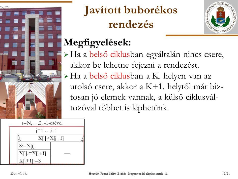 ELTE Horváth-Papné-Szlávi-Zsakó: Programozási alapismeretek 11.12/312014. 07. 14.2014. 07. 14.2014. 07. 14. Javított buborékos rendezés Megfigyelések: