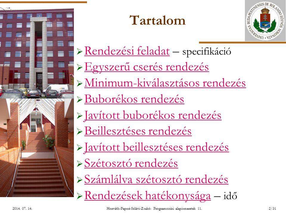 ELTE Horváth-Papné-Szlávi-Zsakó: Programozási alapismeretek 11.2/312014. 07. 14.2014. 07. 14.2014. 07. 14. Tartalom  Rendezési feladat – specifikáció