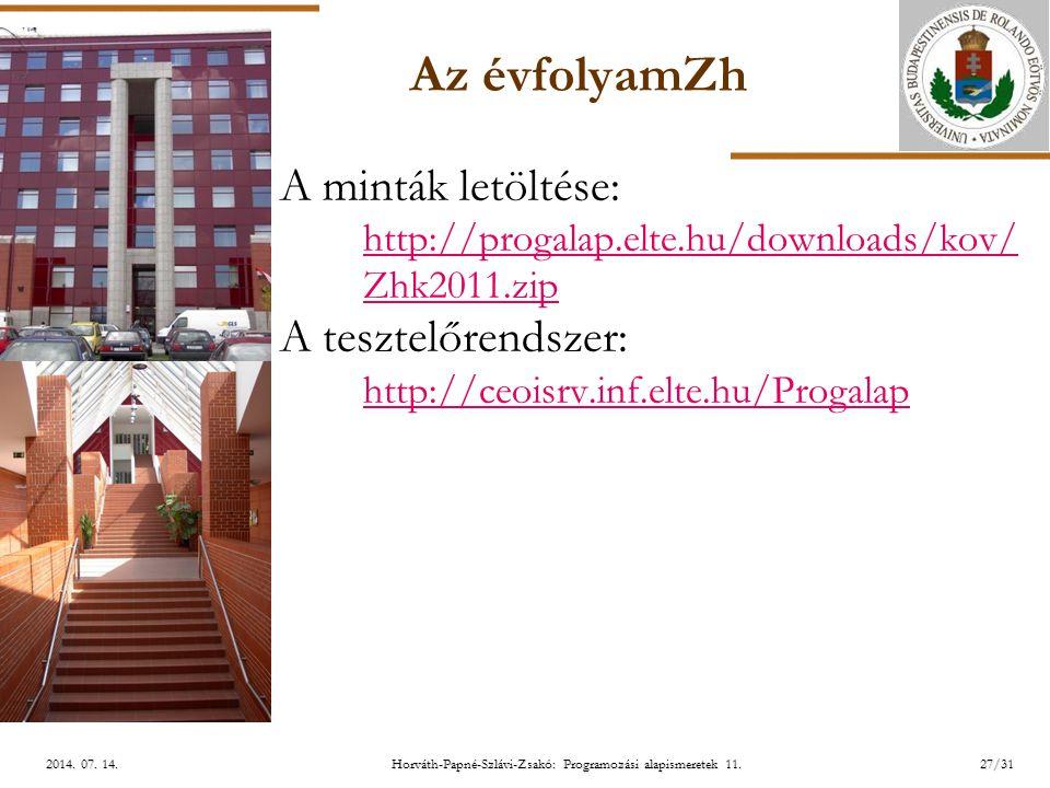 ELTE Horváth-Papné-Szlávi-Zsakó: Programozási alapismeretek 11.27/312014. 07. 14.2014. 07. 14.2014. 07. 14. Az évfolyamZh A minták letöltése: http://p