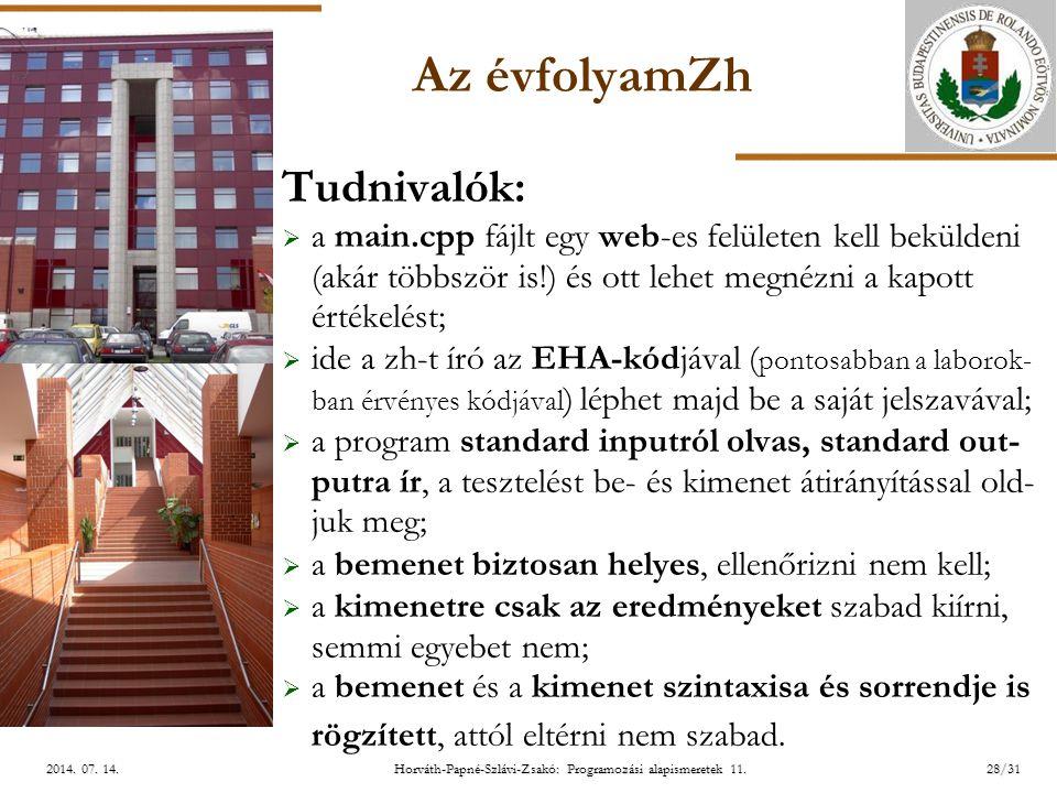ELTE Horváth-Papné-Szlávi-Zsakó: Programozási alapismeretek 11.28/312014. 07. 14.2014. 07. 14.2014. 07. 14. Az évfolyamZh Tudnivalók:  a main.cpp fáj