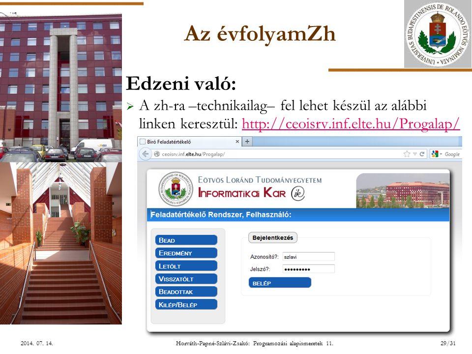 ELTE Horváth-Papné-Szlávi-Zsakó: Programozási alapismeretek 11.29/312014. 07. 14.2014. 07. 14.2014. 07. 14. Az évfolyamZh Edzeni való:  A zh-ra –tech