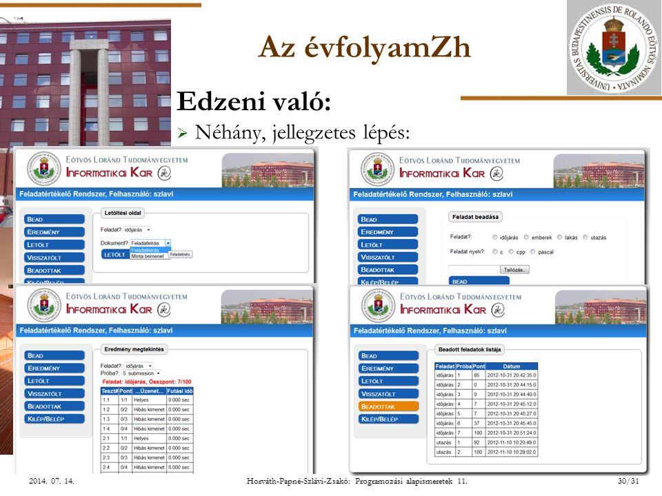 ELTE Horváth-Papné-Szlávi-Zsakó: Programozási alapismeretek 11.30/312014. 07. 14.2014. 07. 14.2014. 07. 14. Az évfolyamZh Edzeni való:  Néhány, jelle