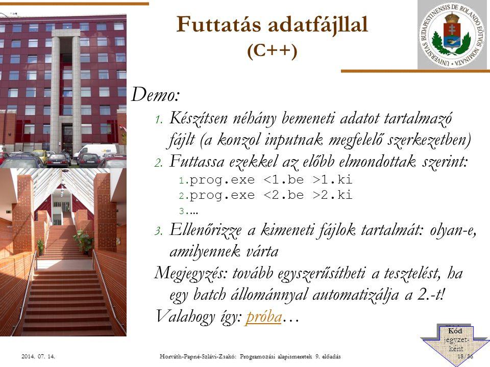 ELTE Horváth-Papné-Szlávi-Zsakó: Programozási alapismeretek 9. előadás2014. 07. 14.2014. 07. 14.2014. 07. 14. Futtatás adatfájllal (C++) Demo: 1. Kész