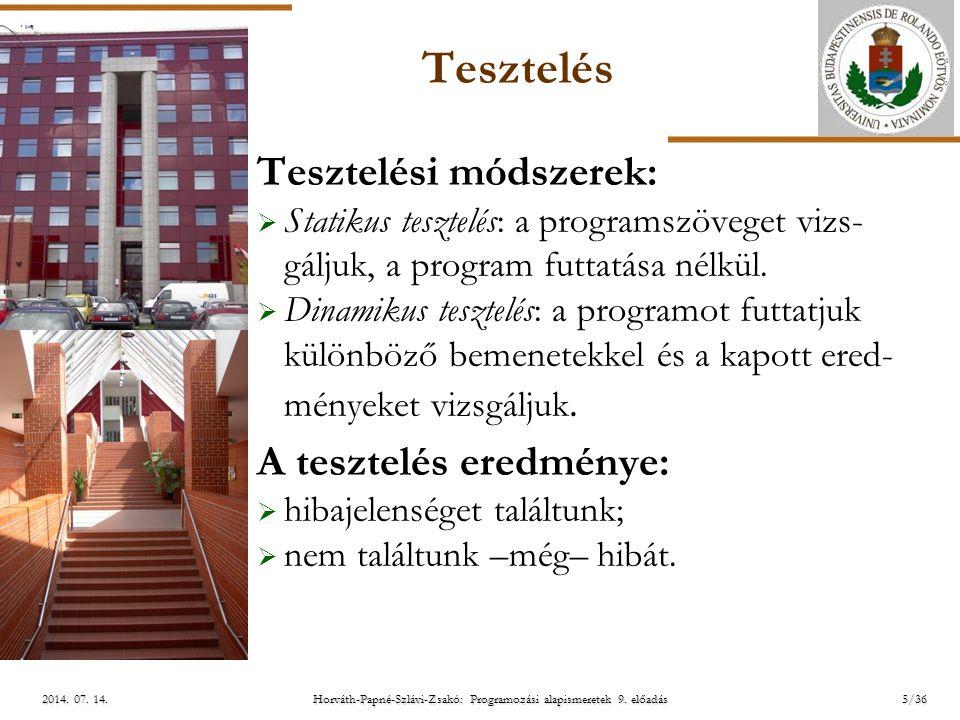 ELTE Horváth-Papné-Szlávi-Zsakó: Programozási alapismeretek 9. előadás2014. 07. 14.2014. 07. 14.2014. 07. 14. Tesztelés Tesztelési módszerek:  Statik
