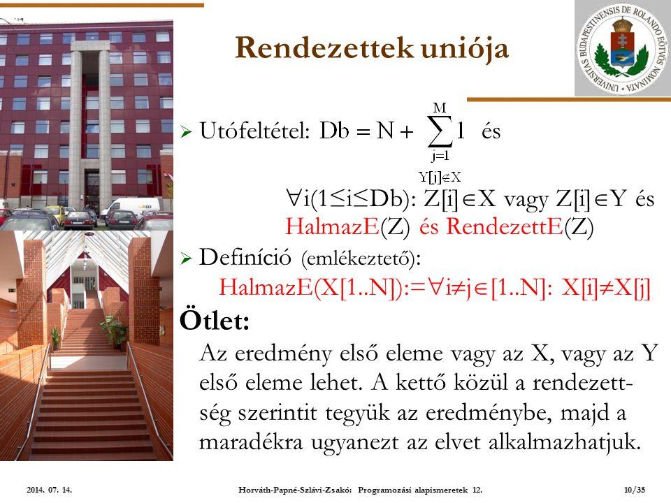 ELTE Rendezettek uniója  Utófeltétel: és  i(1≤i≤Db): Z[i]  X vagy Z[i]  Y és HalmazE(Z) és RendezettE(Z)  Definíció (emlékeztető) : HalmazE(X[1..N]):=  i  j  [1..N]: X[i]  X[j] Ötlet: Az eredmény első eleme vagy az X, vagy az Y első eleme lehet.