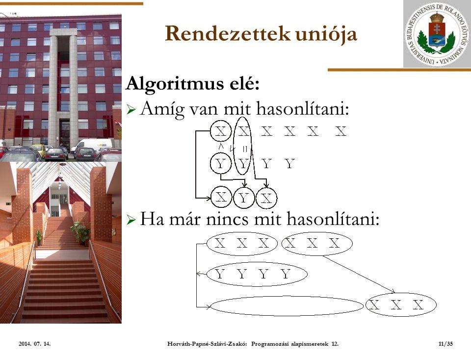 ELTE Rendezettek uniója Algoritmus elé:  Amíg van mit hasonlítani:  Ha már nincs mit hasonlítani: 11/35 2014.