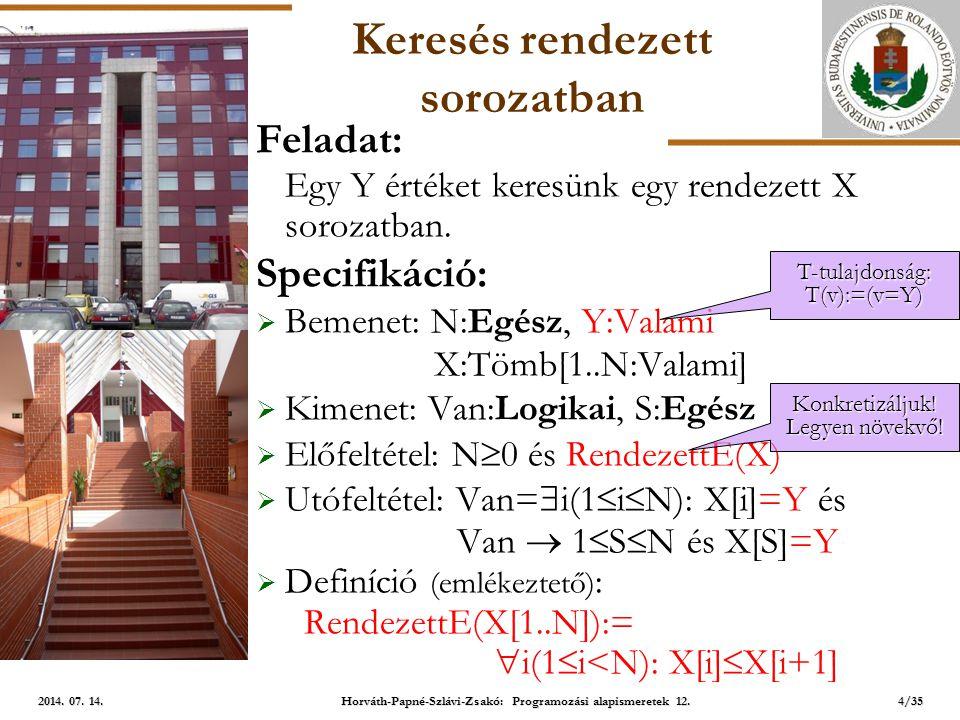 ELTE Szétválogatás helyben e:=1 u:=N Y:=X[e] e<u HátulrólKeres(e,u,Van) Van X[e]:=X[u]  e:=e+1 ElölrőlKeres(e,u,Van) Van X[u]:=X[e]  u:=u–1 … I N NI Algoritmus: 25/35 2014.