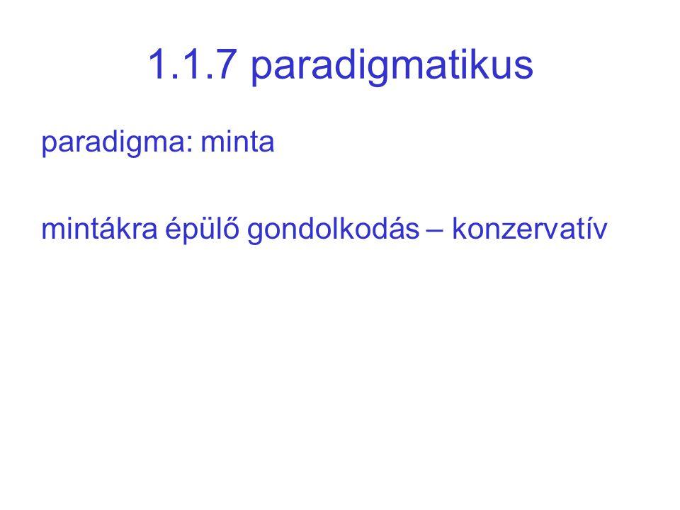 1.1.7 paradigmatikus paradigma: minta mintákra épülő gondolkodás – konzervatív