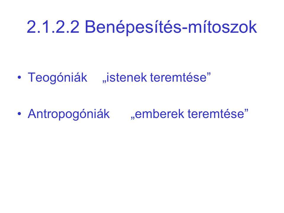 """2.1.2.2 Benépesítés-mítoszok Teogóniák""""istenek teremtése"""" Antropogóniák""""emberek teremtése"""""""