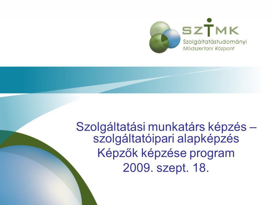 Szolgáltatási munkatárs képzés – szolgáltatóipari alapképzés Képzők képzése program 2009.