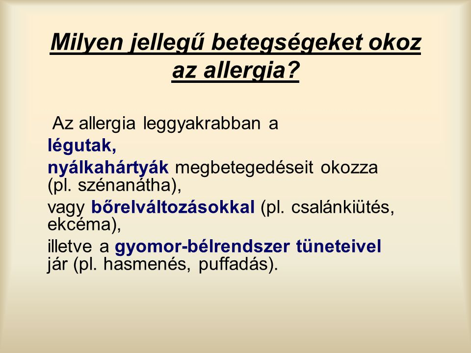 Milyen jellegű betegségeket okoz az allergia? Az allergia leggyakrabban a légutak, nyálkahártyák megbetegedéseit okozza (pl. szénanátha), vagy bőrelvá