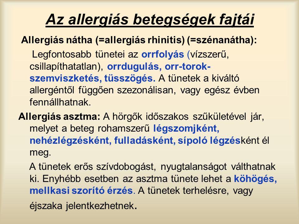 Az allergiás betegségek fajtái Allergiás nátha (=allergiás rhinitis) (=szénanátha): Legfontosabb tünetei az orrfolyás (vízszerű, csillapíthatatlan), o