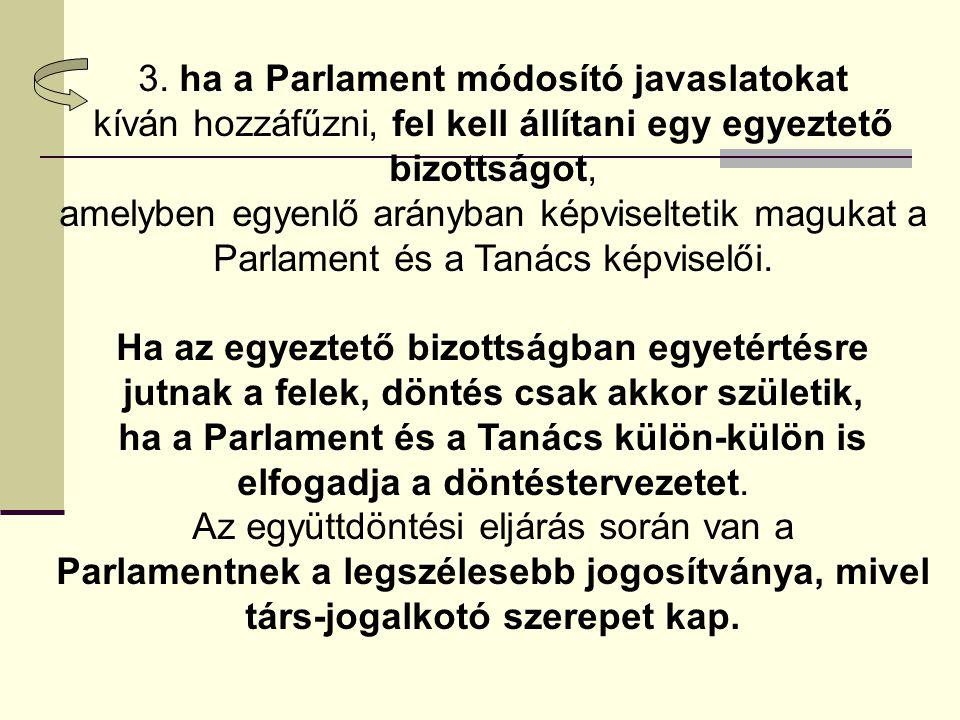 3. ha a Parlament módosító javaslatokat kíván hozzáfűzni, fel kell állítani egy egyeztető bizottságot, amelyben egyenlő arányban képviseltetik magukat