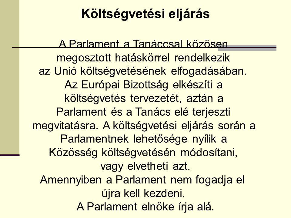 Költségvetési eljárás A Parlament a Tanáccsal közösen megosztott hatáskörrel rendelkezik az Unió költségvetésének elfogadásában. Az Európai Bizottság