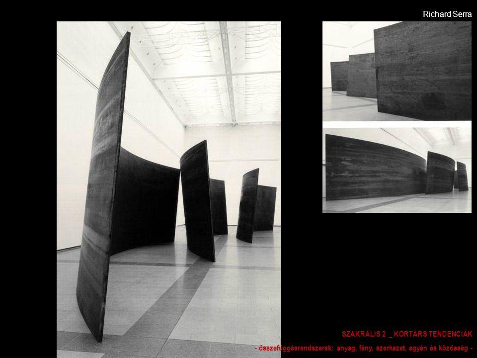 Richard Serra SZAKRÁLIS 2 _ KORTÁRS TENDENCIÁK - összefüggésrendszerek: anyag, fény, szerkezet, egyén és közösség -
