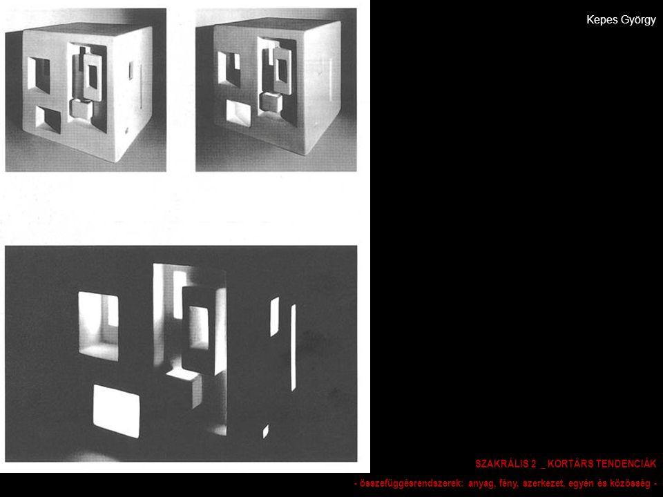 Kepes György SZAKRÁLIS 2 _ KORTÁRS TENDENCIÁK - összefüggésrendszerek: anyag, fény, szerkezet, egyén és közösség -