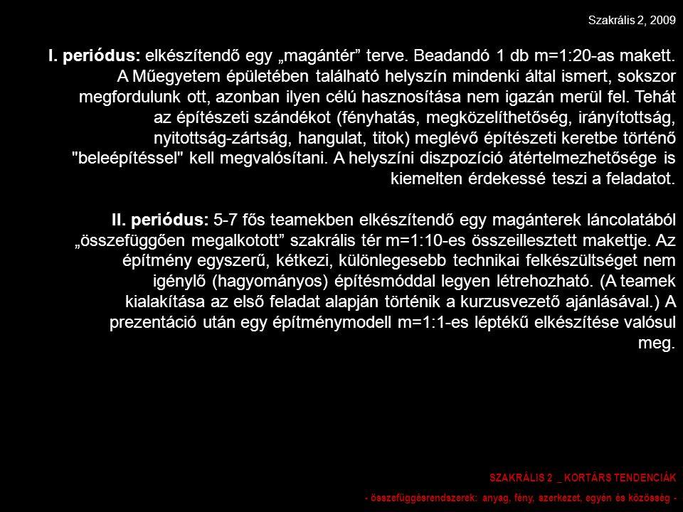 Szakrális 2, 2009 SZAKRÁLIS 2 _ KORTÁRS TENDENCIÁK - összefüggésrendszerek: anyag, fény, szerkezet, egyén és közösség - I.