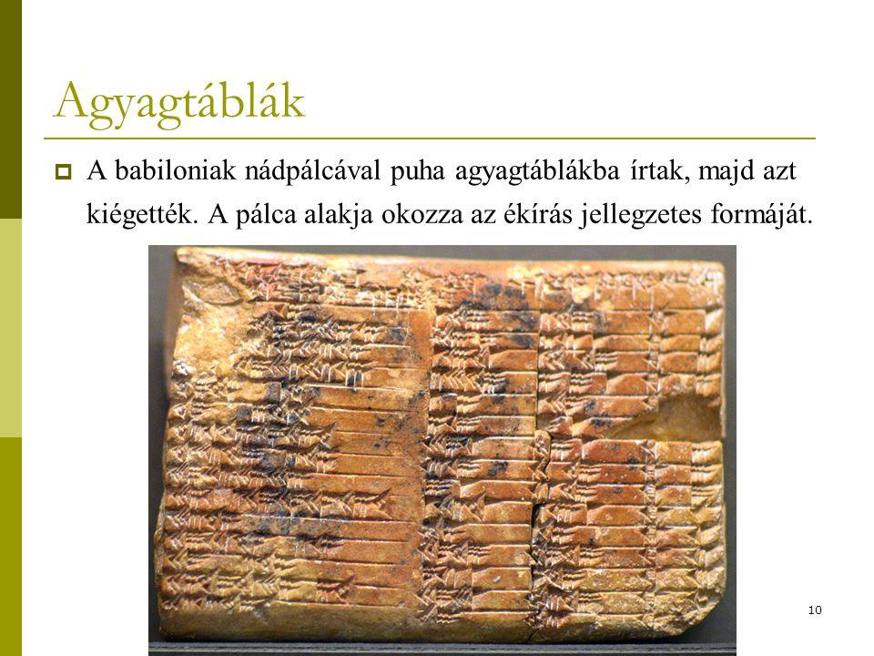 10 Agyagtáblák  A babiloniak nádpálcával puha agyagtáblákba írtak, majd azt kiégették. A pálca alakja okozza az ékírás jellegzetes formáját.