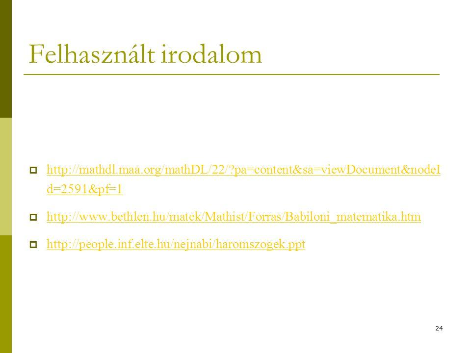 24 Felhasznált irodalom  http://mathdl.maa.org/mathDL/22/?pa=content&sa=viewDocument&nodeI d=2591&pf=1 http://mathdl.maa.org/mathDL/22/?pa=content&sa