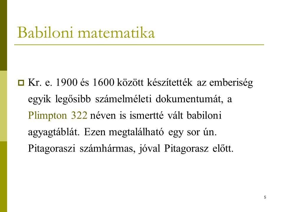 5  Kr. e. 1900 és 1600 között készítették az emberiség egyik legősibb számelméleti dokumentumát, a Plimpton 322 néven is ismertté vált babiloni agyag