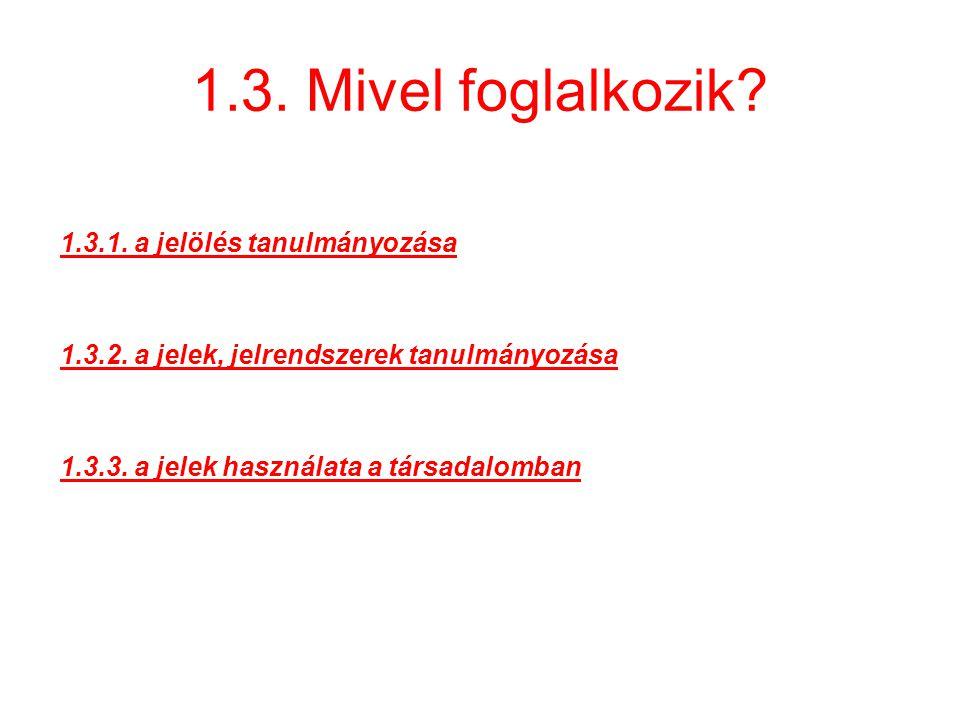 1.3.Mivel foglalkozik. 1.3.1. a jelölés tanulmányozása 1.3.2.