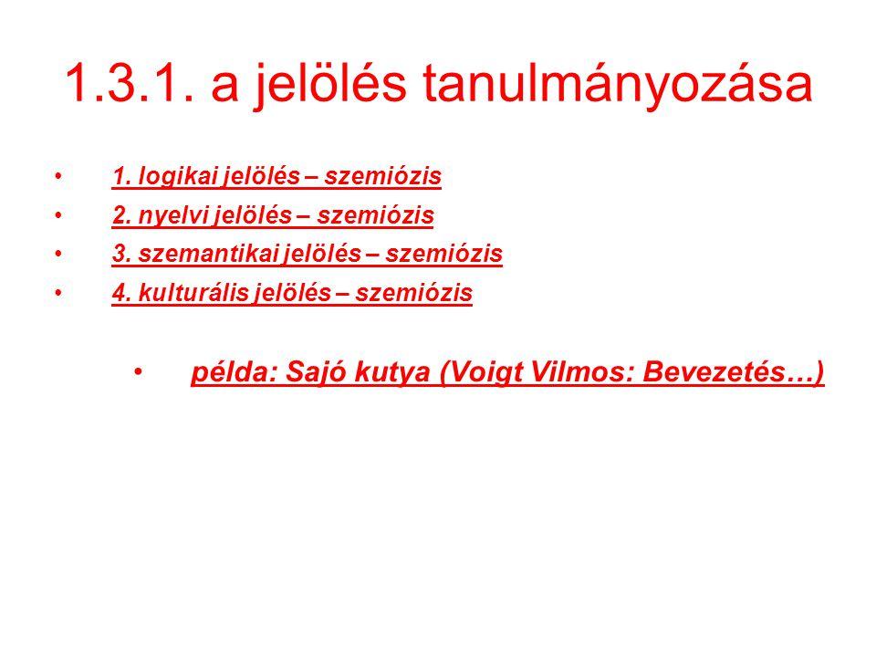 1.3.1.a jelölés tanulmányozása 1. logikai jelölés – szemiózis 2.