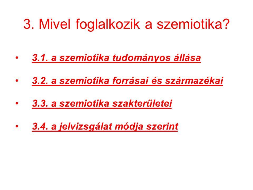 3.Mivel foglalkozik a szemiotika. 3.1. a szemiotika tudományos állása 3.2.