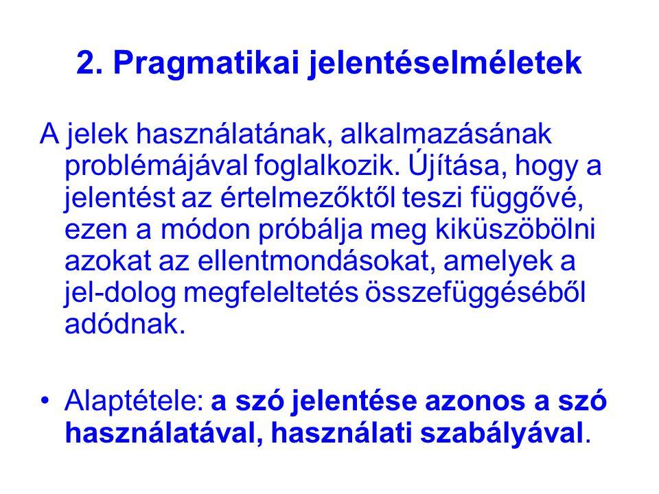 2.Pragmatikai jelentéselméletek A jelek használatának, alkalmazásának problémájával foglalkozik.
