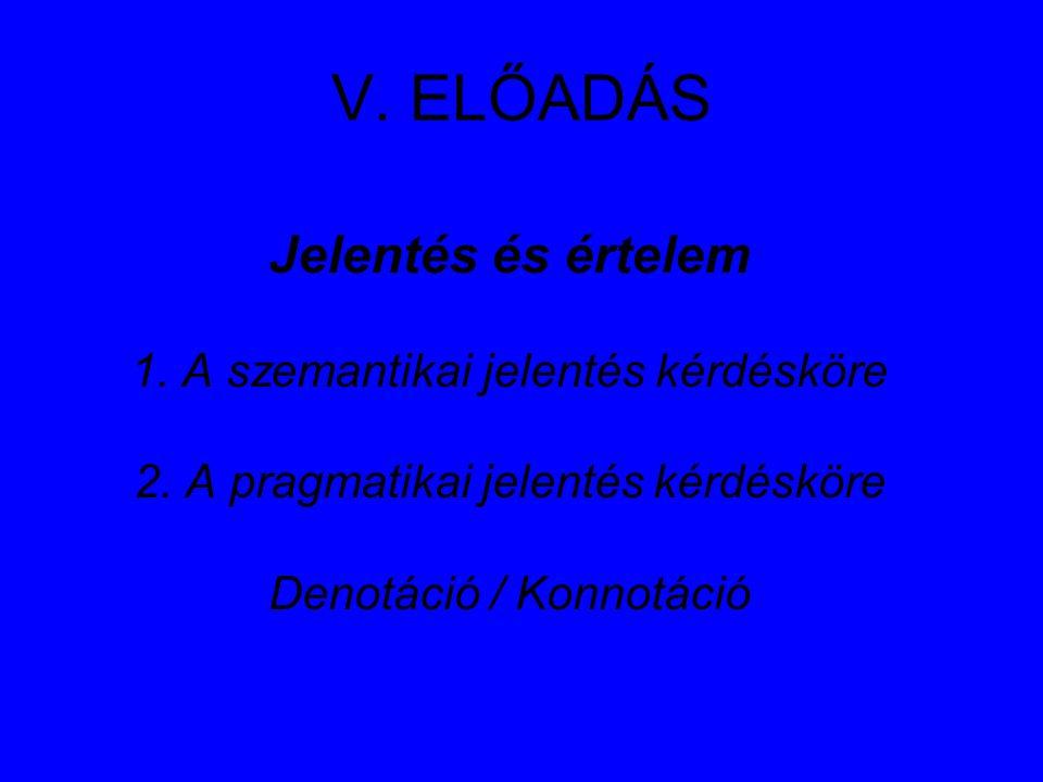 V.ELŐADÁS Jelentés és értelem 1. A szemantikai jelentés kérdésköre 2.