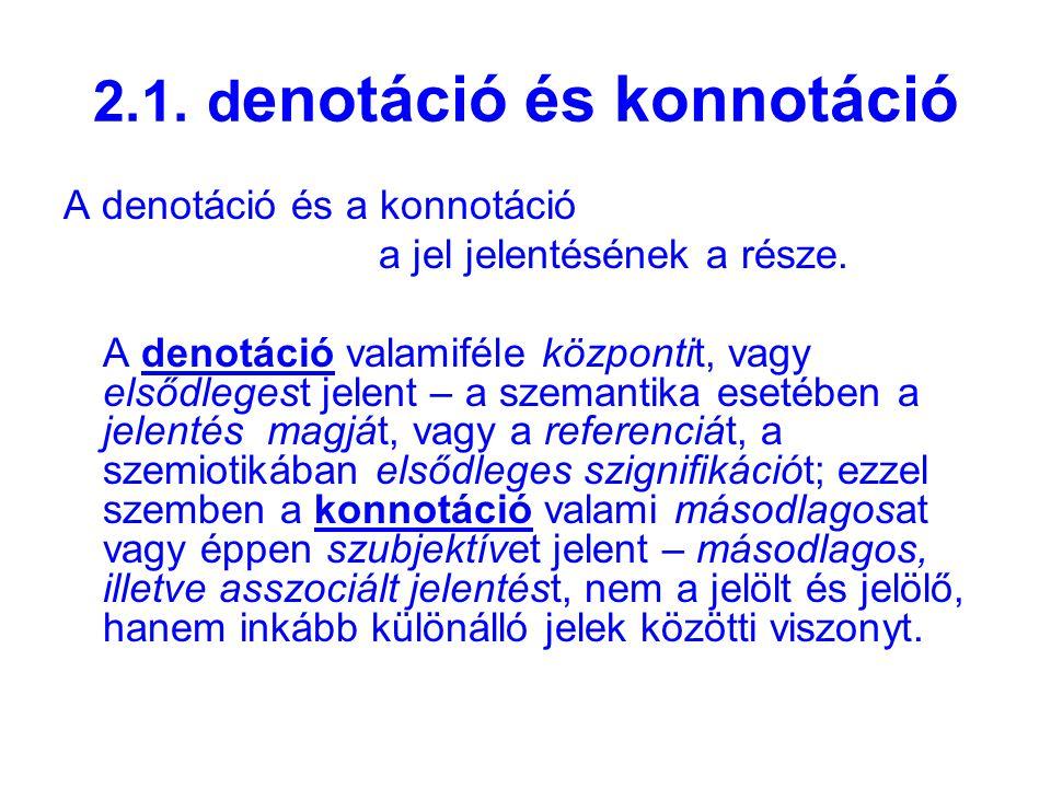 2.1.d enotáció és konnotáció A denotáció és a konnotáció a jel jelentésének a része.